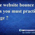 Reduce your website bounce rate – 7 steps must dominate.