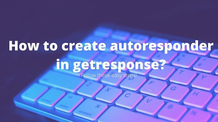 how to create autoresponder in getresponse